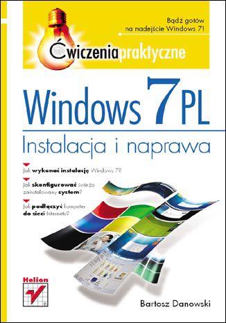 Windows 7 PL. Instalacja i naprawa. Ćwiczenia praktyczne