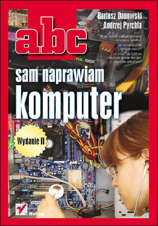 ABC sam naprawiam komputer. Wydanie II