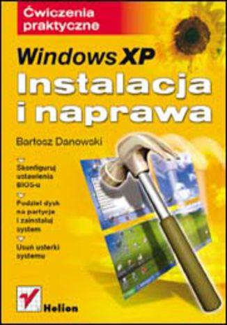 Windows XP. Instalacja i naprawa. Ćwiczenia praktyczne
