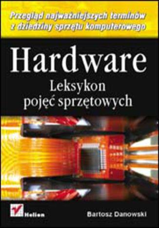 Hardware. Leksykon pojęć sprzętowych